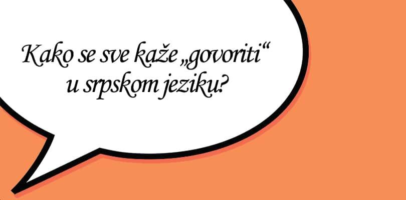 """Kako se sve kaže """"govoriti"""" u srpskom jeziku?"""